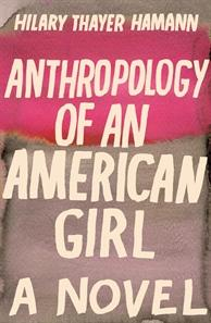 Click here to read more or buy Anthropology of an American Girl by Hilary Thayer Hamann