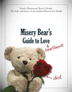 Click for more detail or to order Misery Bear's Guide to Love and Heartbreak