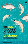 Click for more detail or to order The Foodies Guide 2012: Brisbane
