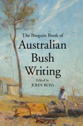 Click for more detail or to order The Penguin Book of Australian Bush Writing