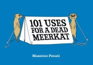 Click for more detail or to order 101 Uses for a Dead Meerkat