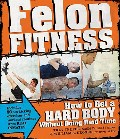 click here for more details, or to buy Felon Fitness