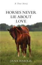 Click for more detail or to order Horses Never Lie About Love